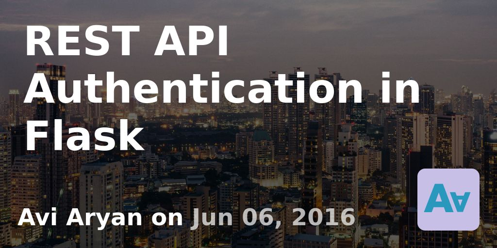 REST API Authentication in Flask · Avi Aryan